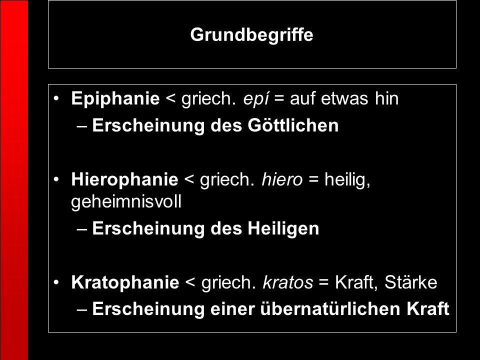 Grundbegriffe Epiphanie < griech. epí = auf etwas hin –Erscheinung des Göttlichen Hierophanie < griech. hiero = heilig, geheimnisvoll –Erscheinung des