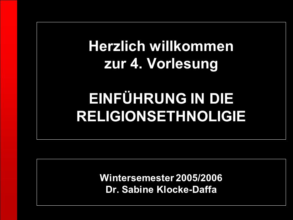 Herzlich willkommen zur 4. Vorlesung EINFÜHRUNG IN DIE RELIGIONSETHNOLIGIE Wintersemester 2005/2006 Dr. Sabine Klocke-Daffa