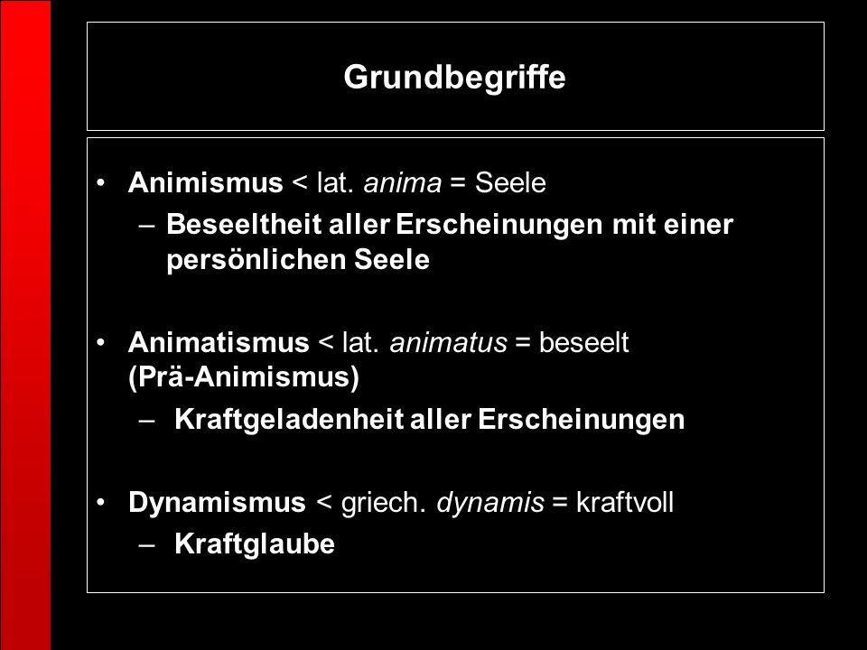 Grundbegriffe Animismus < lat. anima = Seele –Beseeltheit aller Erscheinungen mit einer persönlichen Seele Animatismus < lat. animatus = beseelt (Prä-