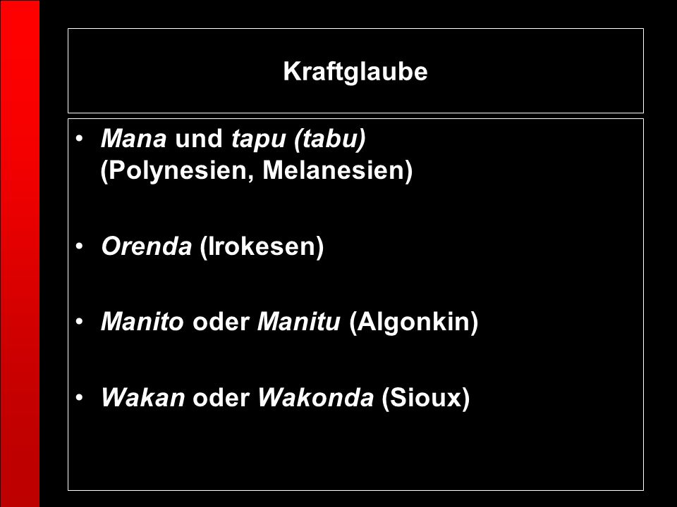 Kraftglaube Mana und tapu (tabu) (Polynesien, Melanesien) Orenda (Irokesen) Manito oder Manitu (Algonkin) Wakan oder Wakonda (Sioux)
