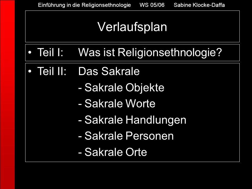 Verlaufsplan Teil II:Das Sakrale -Sakrale Objekte -Sakrale Worte -Sakrale Handlungen -Sakrale Personen -Sakrale Orte Teil I:Was ist Religionsethnologi