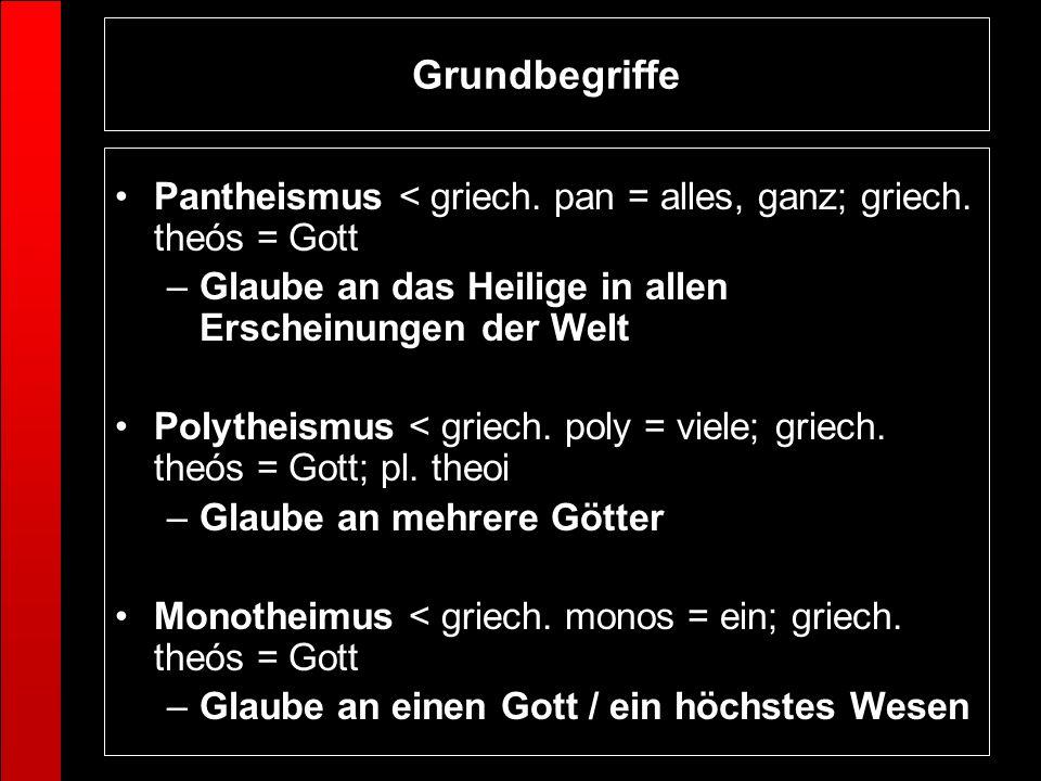 Grundbegriffe Pantheismus < griech. pan = alles, ganz; griech. theós = Gott –Glaube an das Heilige in allen Erscheinungen der Welt Polytheismus < grie