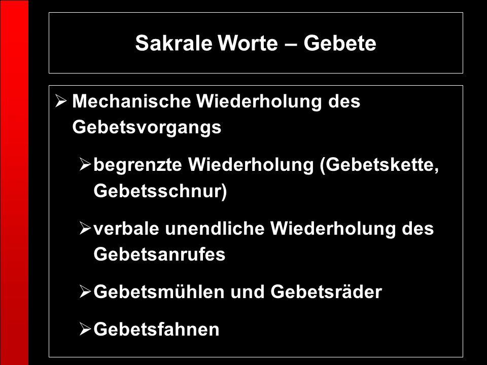 Sakrale Worte – Gebete Mechanische Wiederholung des Gebetsvorgangs begrenzte Wiederholung (Gebetskette, Gebetsschnur) verbale unendliche Wiederholung