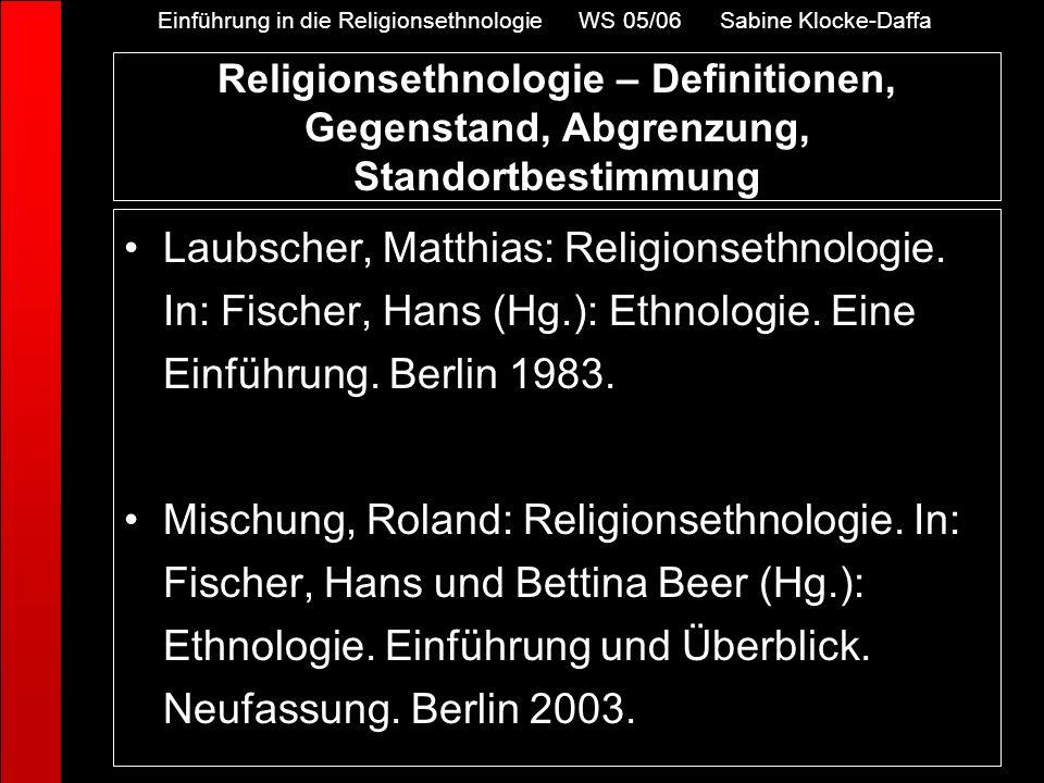 Religionsethnologie – Definitionen, Gegenstand, Abgrenzung, Standortbestimmung Laubscher, Matthias: Religionsethnologie. In: Fischer, Hans (Hg.): Ethn