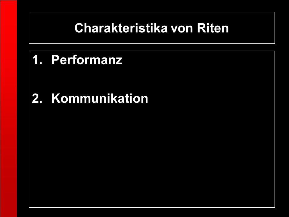 Charakteristika von Riten 1.Performanz 2.Kommunikation