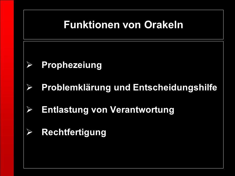 Funktionen von Orakeln Prophezeiung Problemklärung und Entscheidungshilfe Entlastung von Verantwortung Rechtfertigung