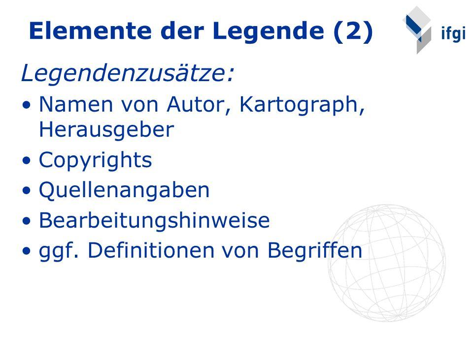 Elemente der Legende (2) Legendenzusätze: Namen von Autor, Kartograph, Herausgeber Copyrights Quellenangaben Bearbeitungshinweise ggf. Definitionen vo