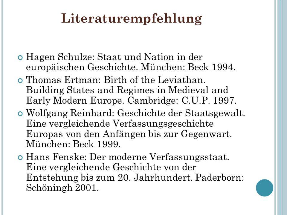 Literaturempfehlung Hagen Schulze: Staat und Nation in der europäischen Geschichte. München: Beck 1994. Thomas Ertman: Birth of the Leviathan. Buildin