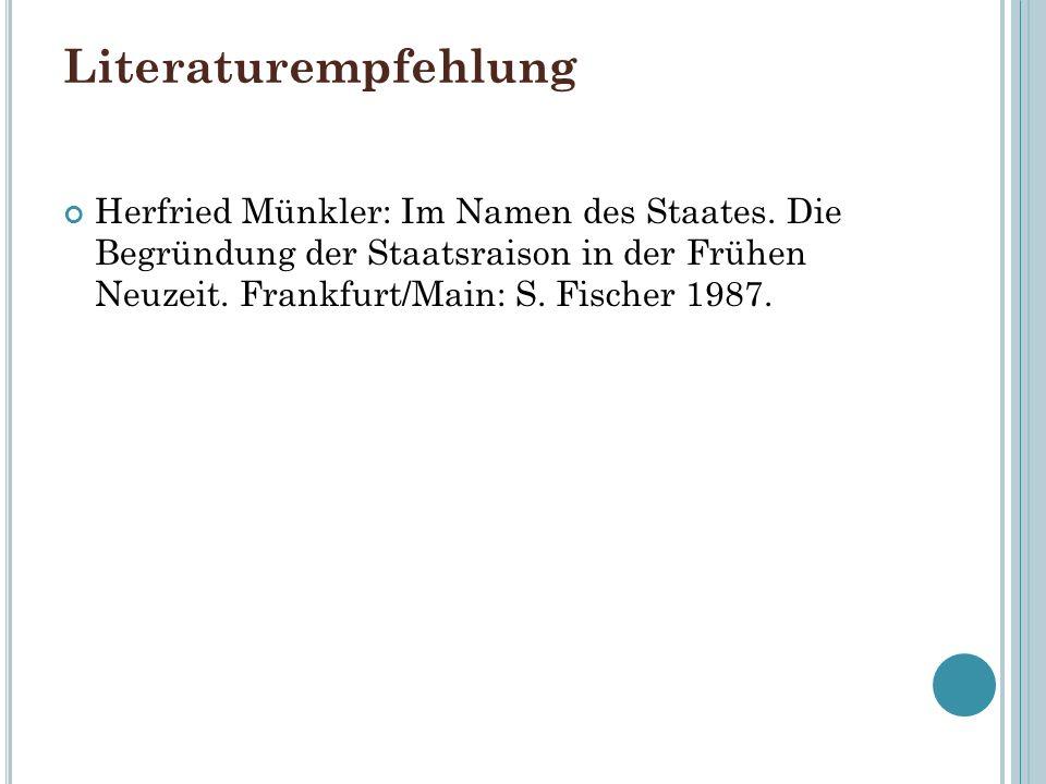 Literaturempfehlung Herfried Münkler: Im Namen des Staates. Die Begründung der Staatsraison in der Frühen Neuzeit. Frankfurt/Main: S. Fischer 1987.