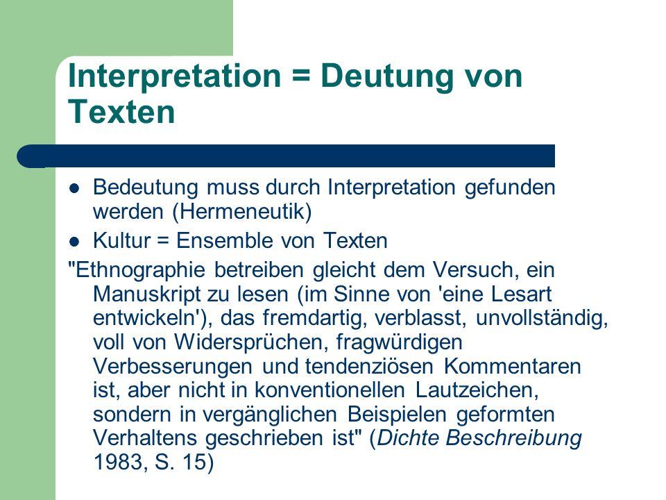 Interpretation = Deutung von Texten Bedeutung muss durch Interpretation gefunden werden (Hermeneutik) Kultur = Ensemble von Texten