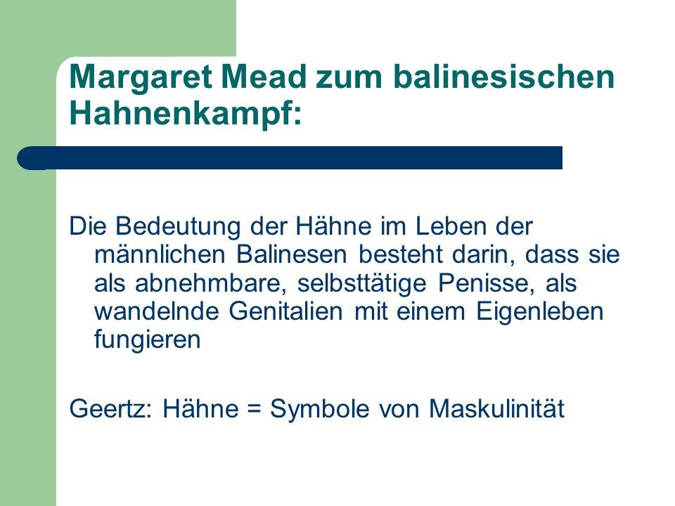 Margaret Mead zum balinesischen Hahnenkampf: Die Bedeutung der Hähne im Leben der männlichen Balinesen besteht darin, dass sie als abnehmbare, selbstt