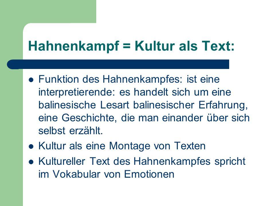 Hahnenkampf = Kultur als Text: Funktion des Hahnenkampfes: ist eine interpretierende: es handelt sich um eine balinesische Lesart balinesischer Erfahr