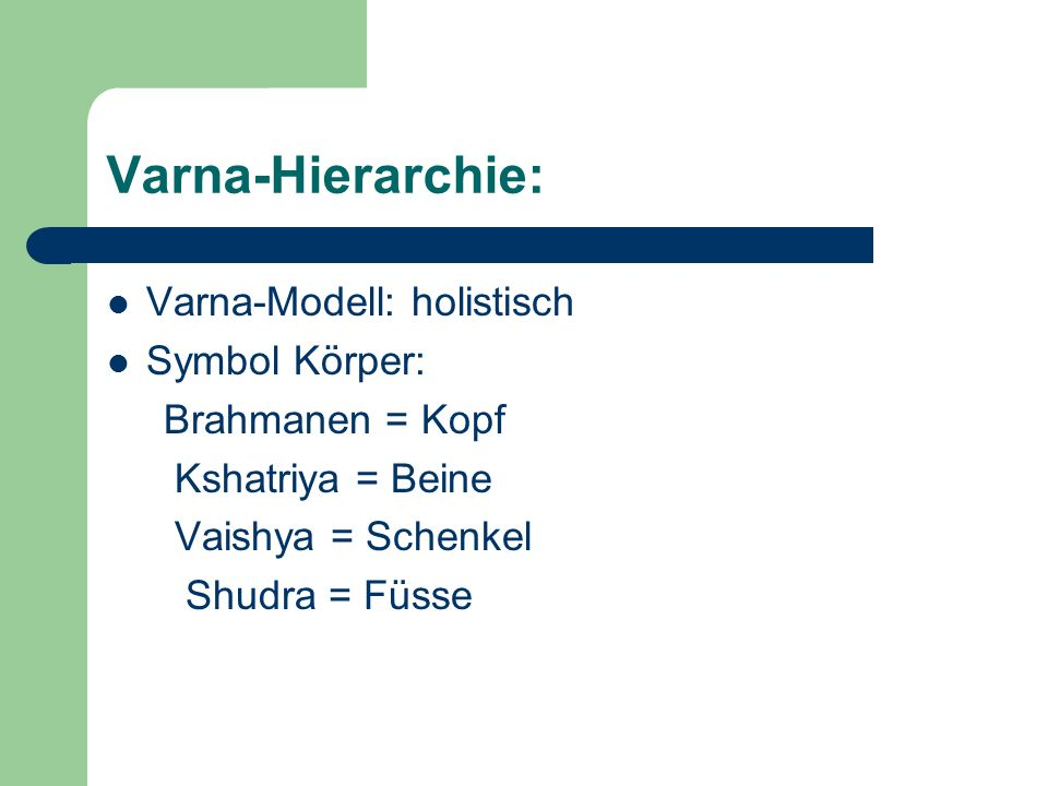 Varna-Hierarchie: Varna-Modell: holistisch Symbol Körper: Brahmanen = Kopf Kshatriya = Beine Vaishya = Schenkel Shudra = Füsse