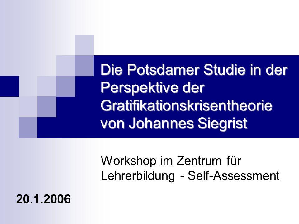 Die Potsdamer Studie in der Perspektive der Gratifikationskrisentheorie von Johannes Siegrist Workshop im Zentrum für Lehrerbildung - Self-Assessment