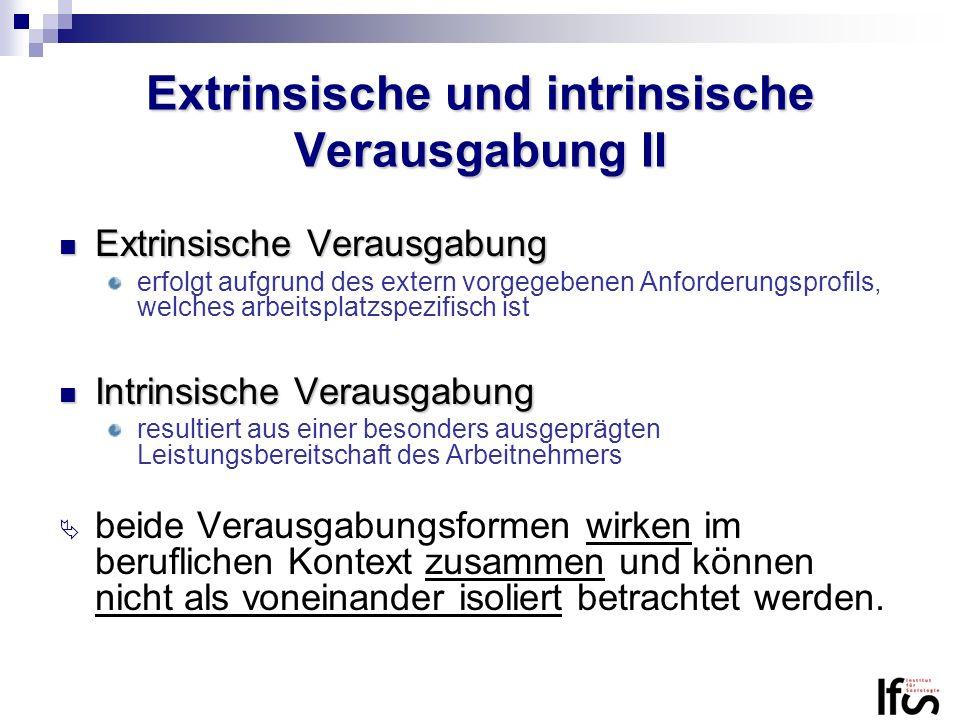 Extrinsische Verausgabung Extrinsische Verausgabung erfolgt aufgrund des extern vorgegebenen Anforderungsprofils, welches arbeitsplatzspezifisch ist I