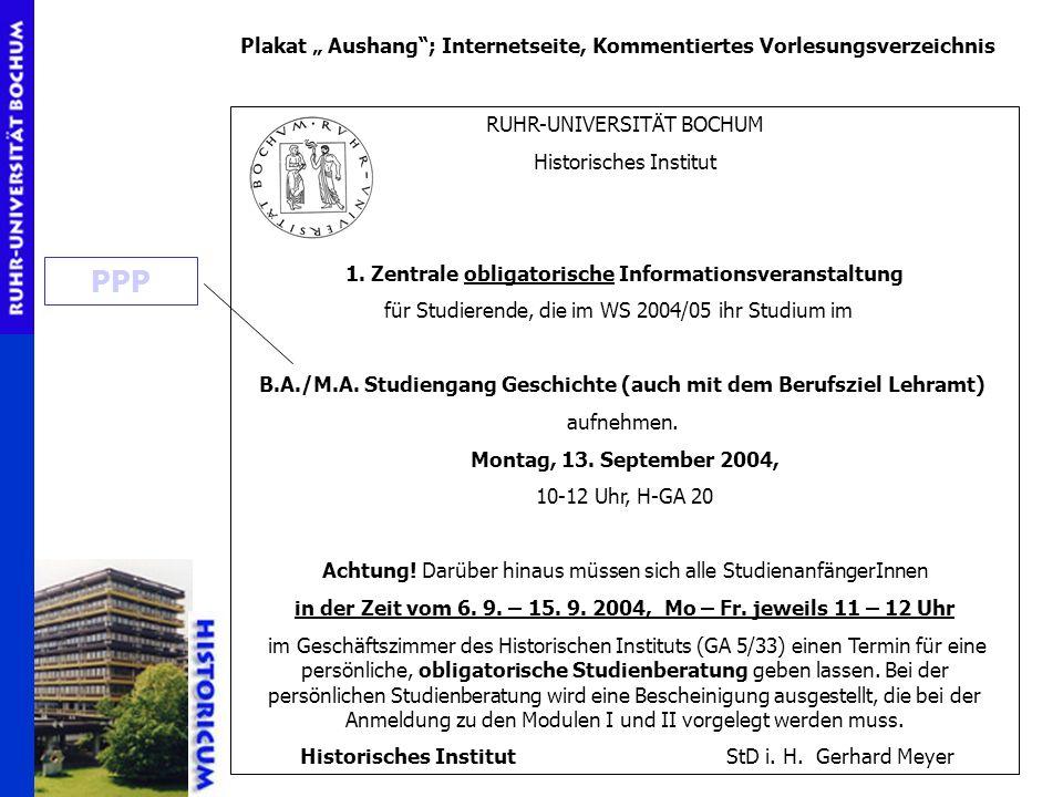 RUHR-UNIVERSITÄT BOCHUM Historisches Institut 1. Zentrale obligatorische Informationsveranstaltung für Studierende, die im WS 2004/05 ihr Studium im B