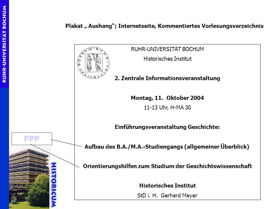 RUHR-UNIVERSITÄT BOCHUM Historisches Institut 2. Zentrale Informationsveranstaltung Montag, 11. Oktober 2004 11-13 Uhr, H-MA 30 Einführungsveranstaltu