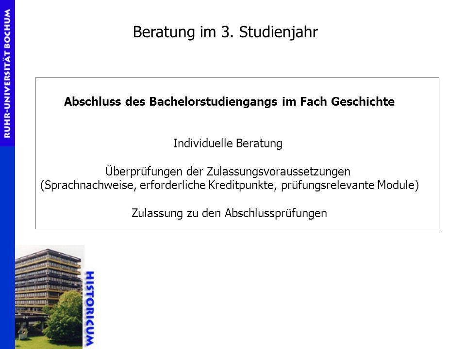 Beratung im 3. Studienjahr Abschluss des Bachelorstudiengangs im Fach Geschichte Individuelle Beratung Überprüfungen der Zulassungsvoraussetzungen (Sp