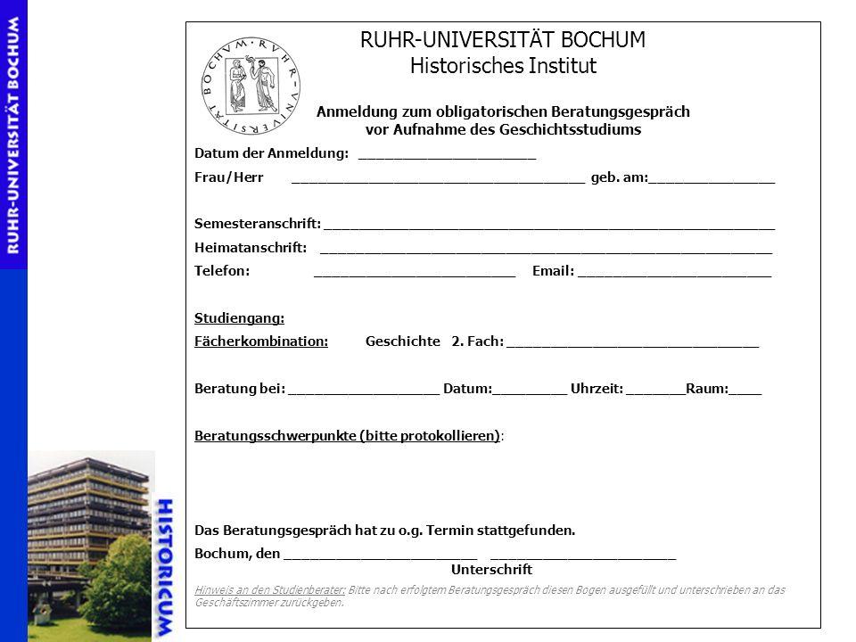 RUHR-UNIVERSITÄT BOCHUM Historisches Institut Anmeldung zum obligatorischen Beratungsgespräch vor Aufnahme des Geschichtsstudiums Datum der Anmeldung: