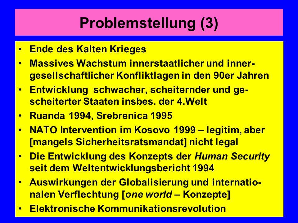 Problemstellung (3) Ende des Kalten Krieges Massives Wachstum innerstaatlicher und inner- gesellschaftlicher Konfliktlagen in den 90er Jahren Entwickl