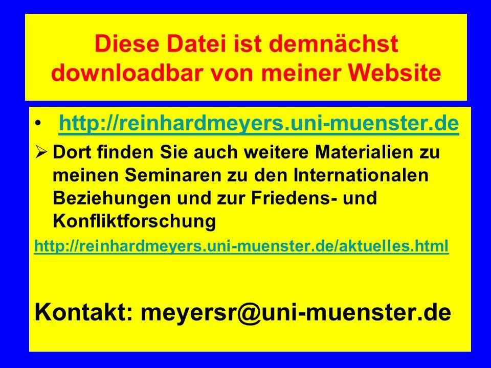 Diese Datei ist demnächst downloadbar von meiner Website http://reinhardmeyers.uni-muenster.de Dort finden Sie auch weitere Materialien zu meinen Seminaren zu den Internationalen Beziehungen und zur Friedens- und Konfliktforschung http://reinhardmeyers.uni-muenster.de/aktuelles.html Kontakt: meyersr@uni-muenster.de