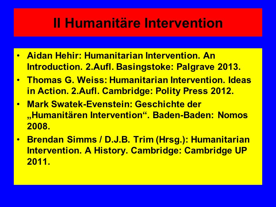 II Humanitäre Intervention Aidan Hehir: Humanitarian Intervention.
