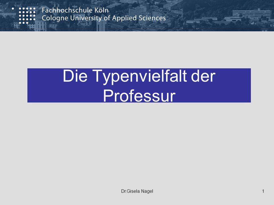 Dr.Gisela Nagel1 Die Typenvielfalt der Professur