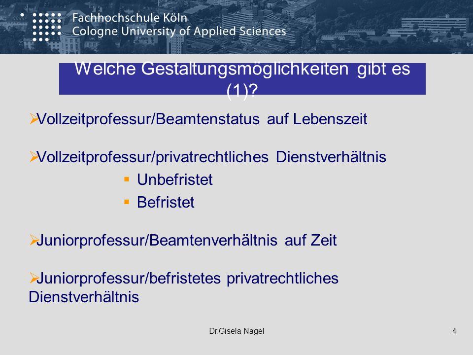 Dr.Gisela Nagel4 Welche Gestaltungsmöglichkeiten gibt es (1)? Vollzeitprofessur/Beamtenstatus auf Lebenszeit Vollzeitprofessur/privatrechtliches Diens