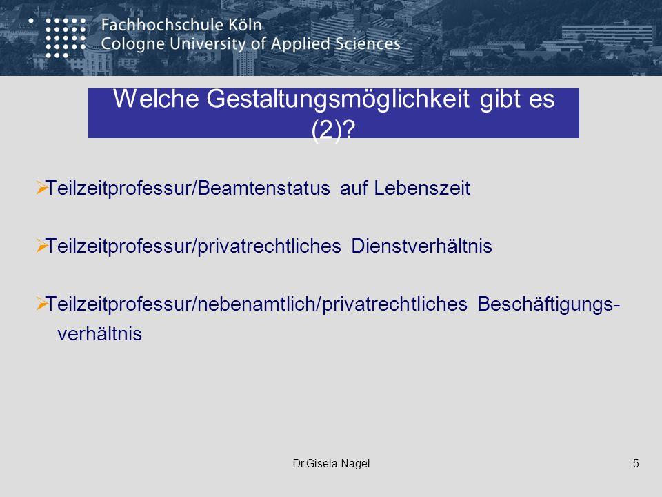 Dr.Gisela Nagel5 Welche Gestaltungsmöglichkeit gibt es (2)? Teilzeitprofessur/Beamtenstatus auf Lebenszeit Teilzeitprofessur/privatrechtliches Dienstv
