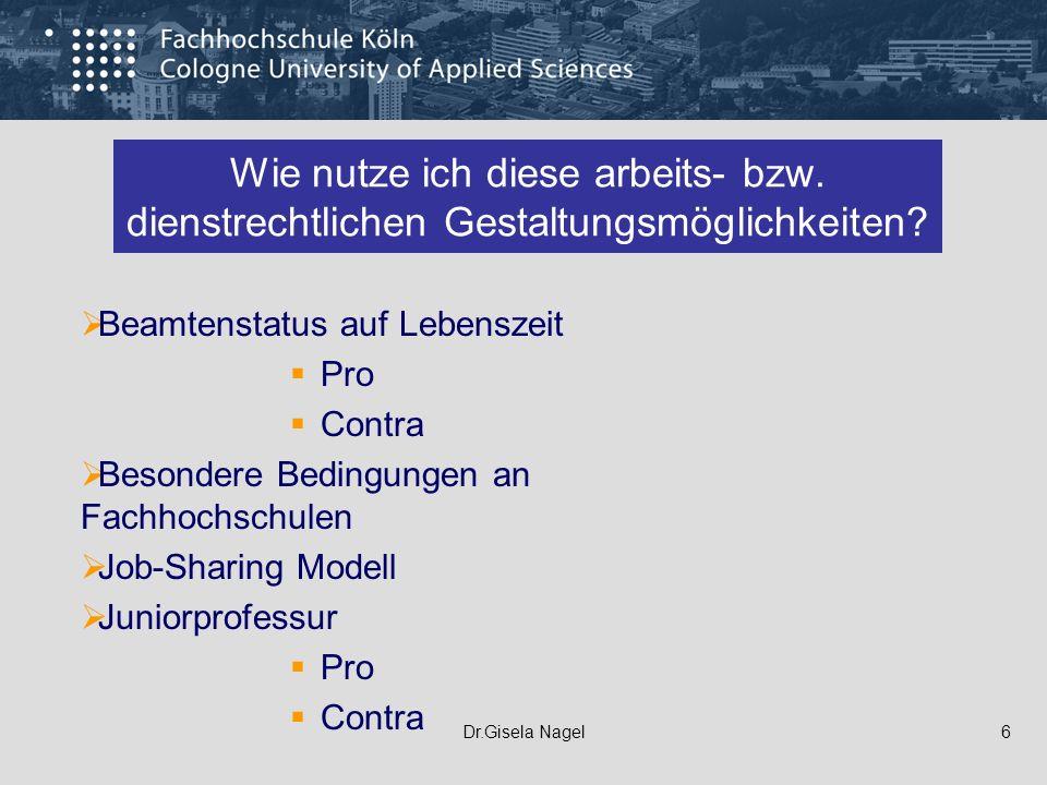 Dr.Gisela Nagel6 Wie nutze ich diese arbeits- bzw. dienstrechtlichen Gestaltungsmöglichkeiten? Beamtenstatus auf Lebenszeit Pro Contra Besondere Bedin