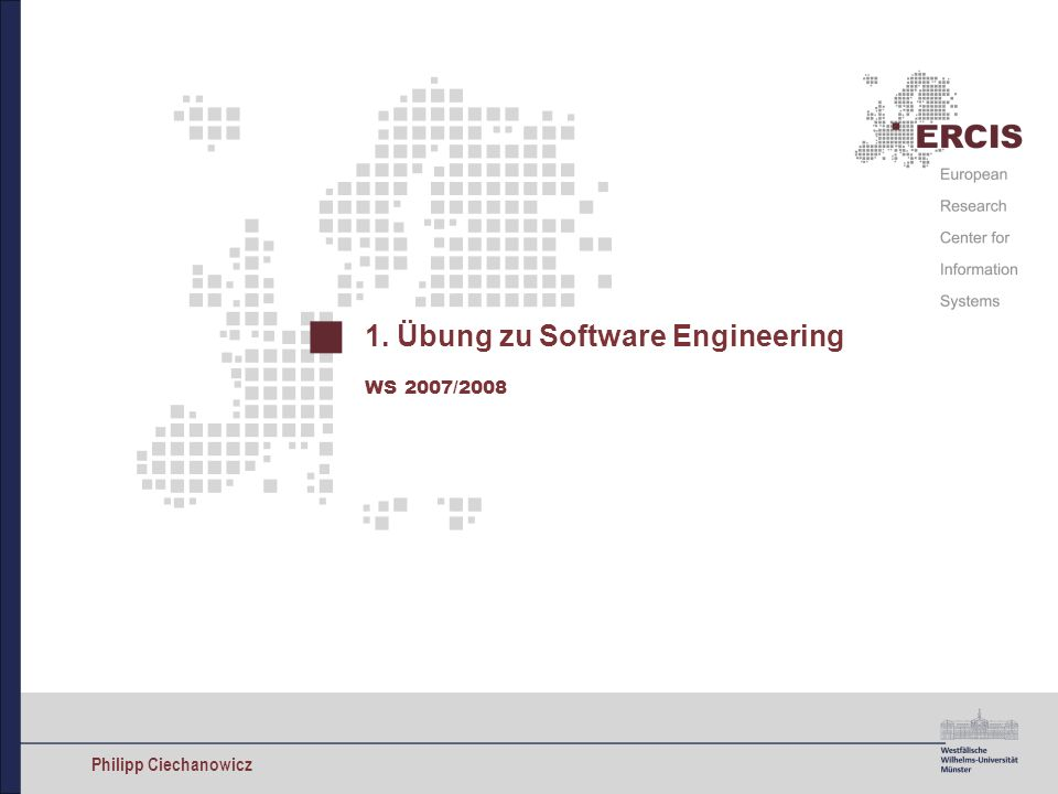Philipp Ciechanowicz 1. Übung zu Software Engineering WS 2007/2008