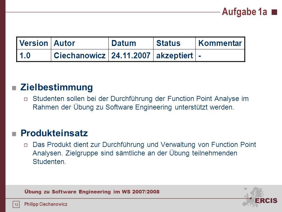 11 Übung zu Software Engineering im WS 2007/2008 Philipp Ciechanowicz Aufgabe 1a a)Erstellen Sie ein Lastenheft für die Entwicklung der Anwendung mit