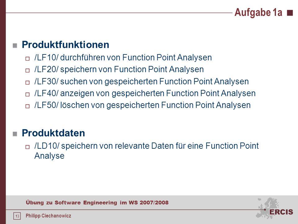 12 Übung zu Software Engineering im WS 2007/2008 Philipp Ciechanowicz Aufgabe 1a Zielbestimmung Studenten sollen bei der Durchführung der Function Poi