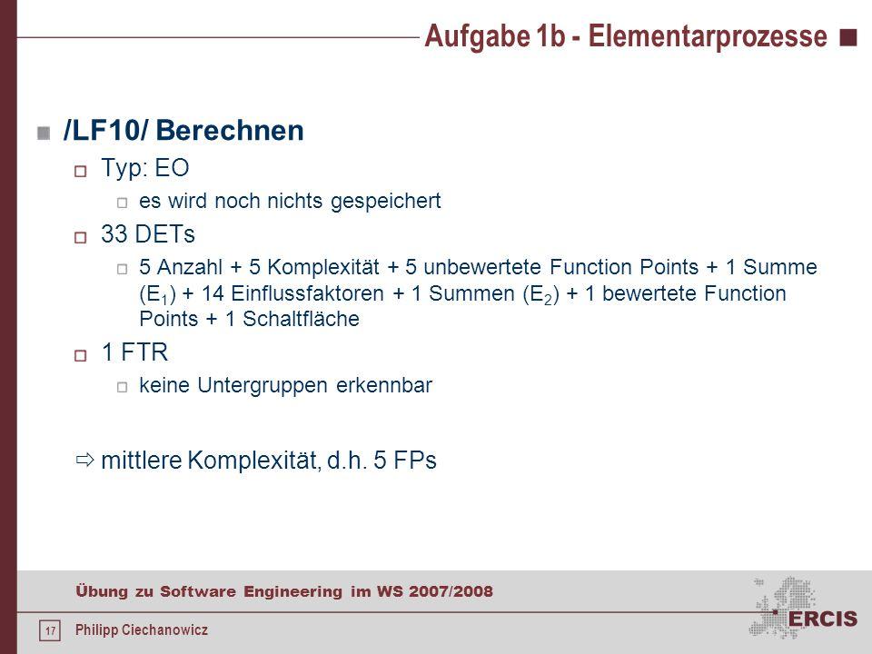 16 Übung zu Software Engineering im WS 2007/2008 Philipp Ciechanowicz Aufgabe 1b - Datenbestände 1 Datenbestand für die Function Point Analyse Typ: IL