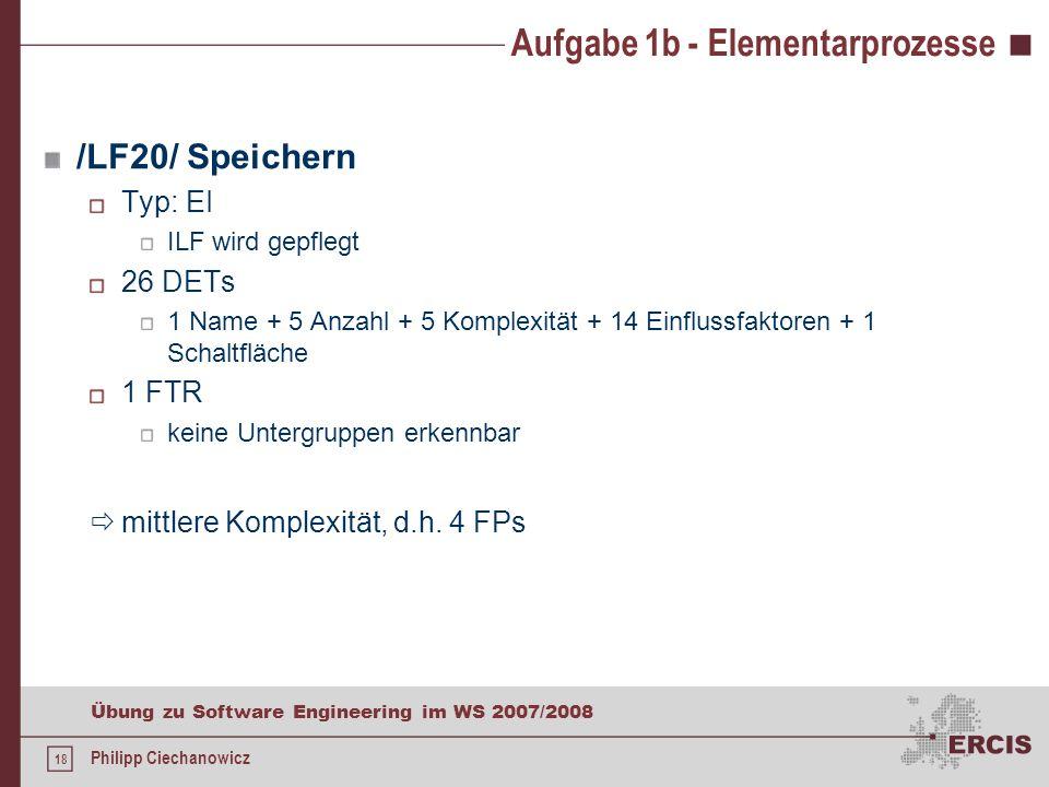 17 Übung zu Software Engineering im WS 2007/2008 Philipp Ciechanowicz Aufgabe 1b - Elementarprozesse /LF10/ Berechnen Typ: EO es wird noch nichts gesp