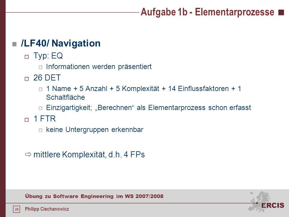 19 Übung zu Software Engineering im WS 2007/2008 Philipp Ciechanowicz Aufgabe 1b - Elementarprozesse /LF30/ Suchen Typ: EQ Informationen werden präsen