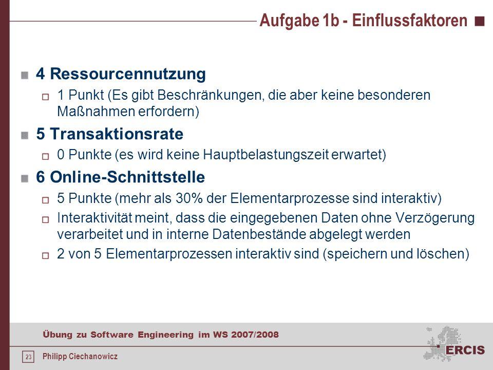 22 Übung zu Software Engineering im WS 2007/2008 Philipp Ciechanowicz Aufgabe 1b - Einflussfaktoren 1 Datenkommunikation 3 Punkte (die Anwendung beinh