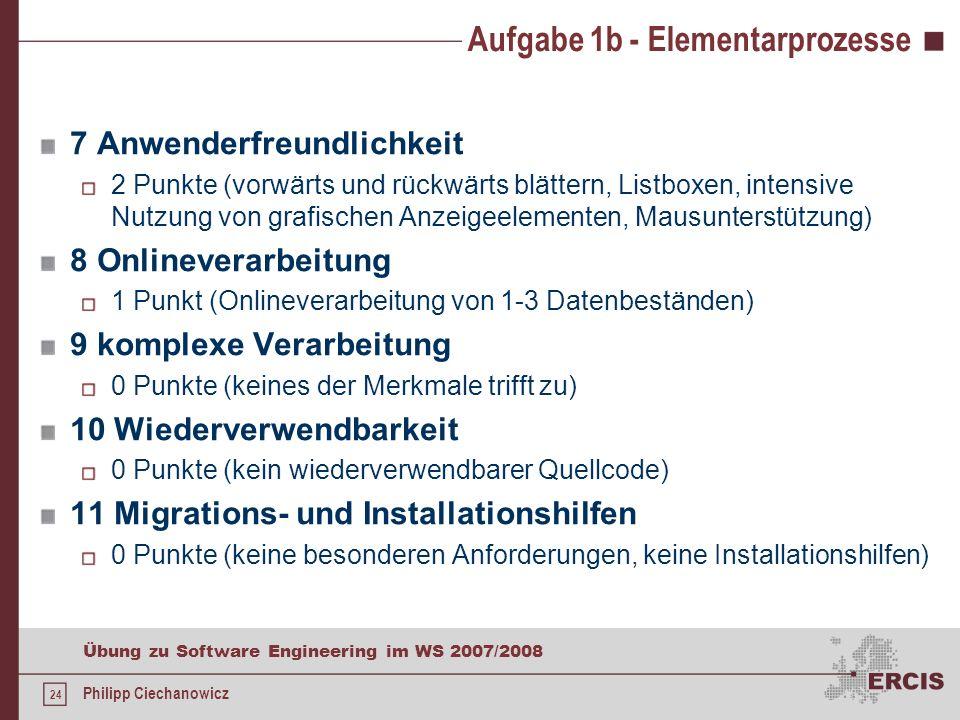 23 Übung zu Software Engineering im WS 2007/2008 Philipp Ciechanowicz Aufgabe 1b - Einflussfaktoren 4 Ressourcennutzung 1 Punkt (Es gibt Beschränkunge