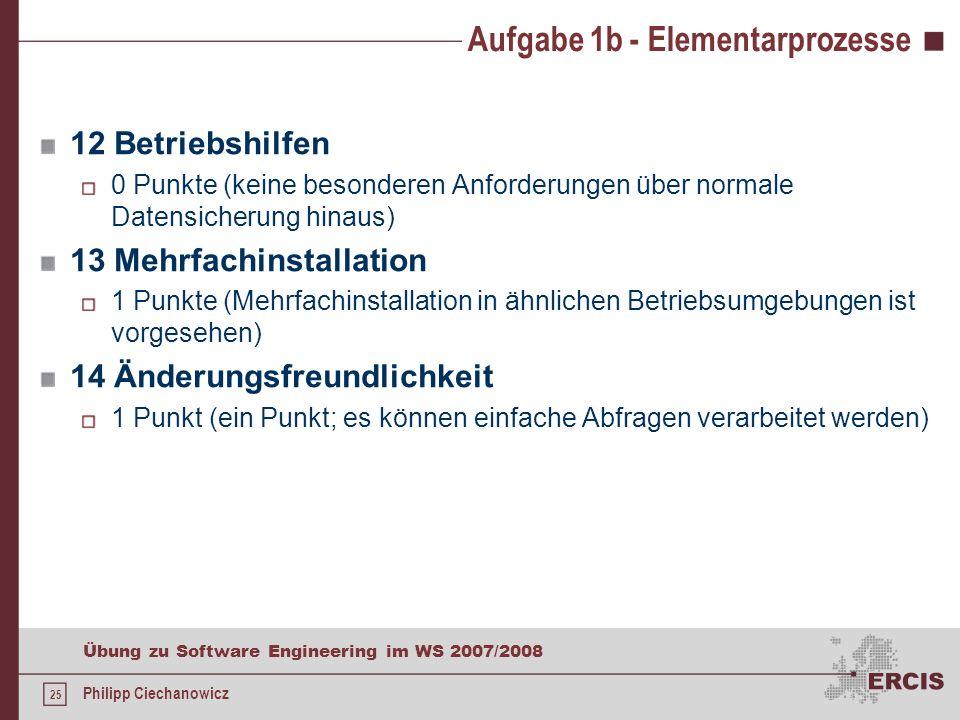 24 Übung zu Software Engineering im WS 2007/2008 Philipp Ciechanowicz Aufgabe 1b - Elementarprozesse 7 Anwenderfreundlichkeit 2 Punkte (vorwärts und r