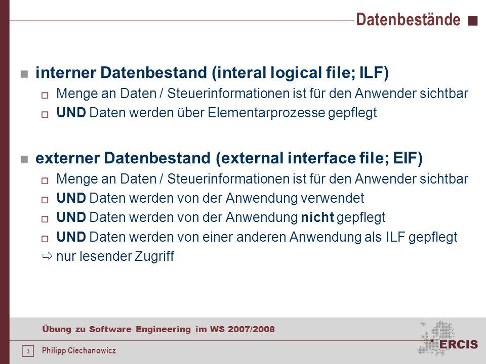 2 Übung zu Software Engineering im WS 2007/2008 Philipp Ciechanowicz Function-Point-Methode Unterscheidung von Datenbeständen und Elementarprozessen D