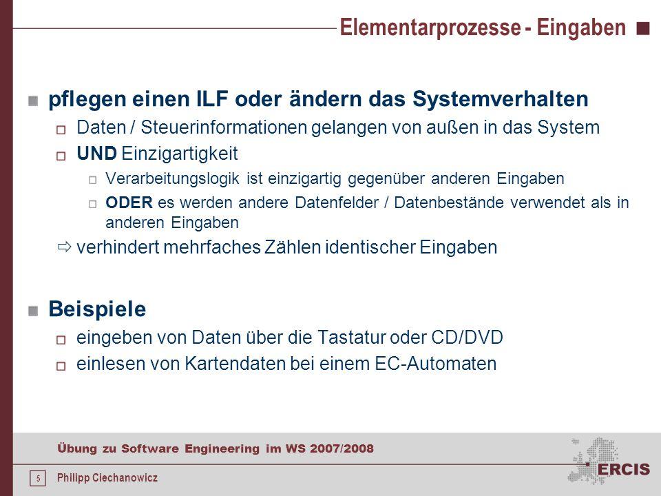 4 Übung zu Software Engineering im WS 2007/2008 Philipp Ciechanowicz Elementarprozesse Funktionen, die dem Anwender für die Verarbeitung der Daten zur
