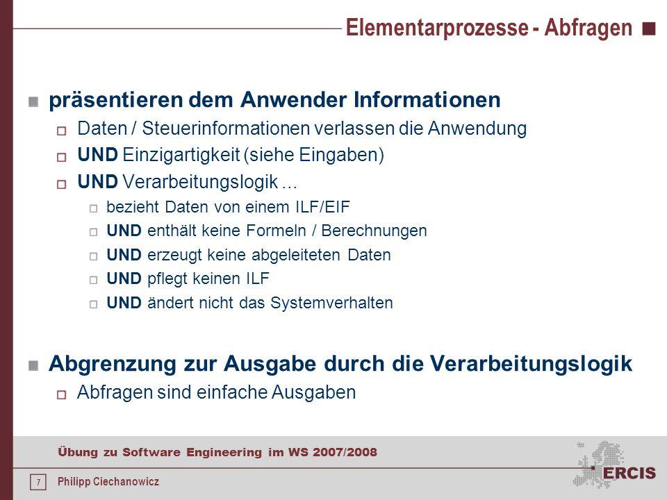 6 Übung zu Software Engineering im WS 2007/2008 Philipp Ciechanowicz Elementarprozesse - Ausgaben präsentieren dem Anwender Informationen Daten / Steu