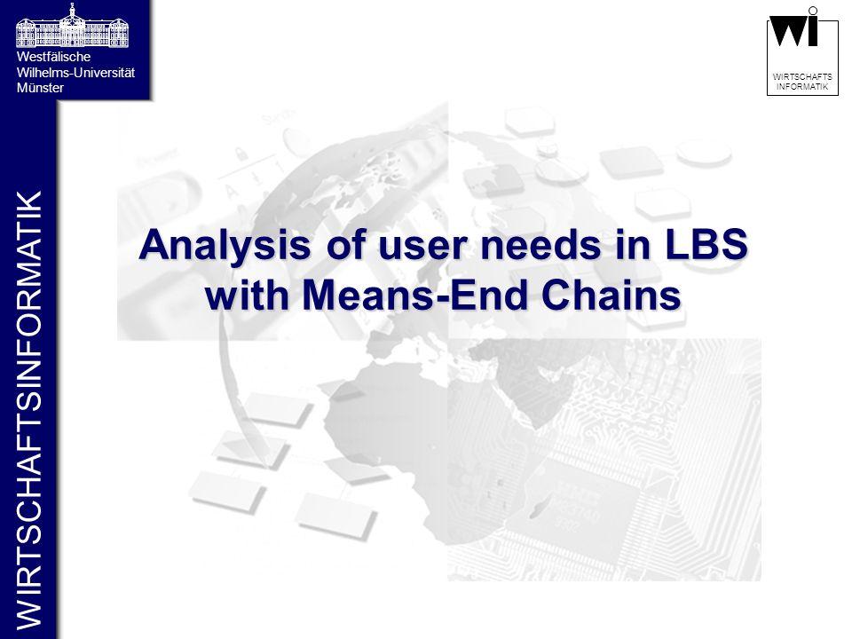 WIRTSCHAFTSINFORMATIK Westfälische Wilhelms-Universität Münster WIRTSCHAFTS INFORMATIK Analysis of user needs in LBS with Means-End Chains