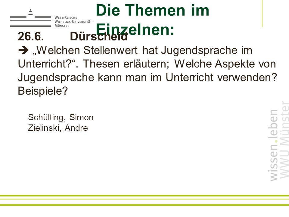 Die Themen im Einzelnen: 26.6.Dürscheid Welchen Stellenwert hat Jugendsprache im Unterricht?.