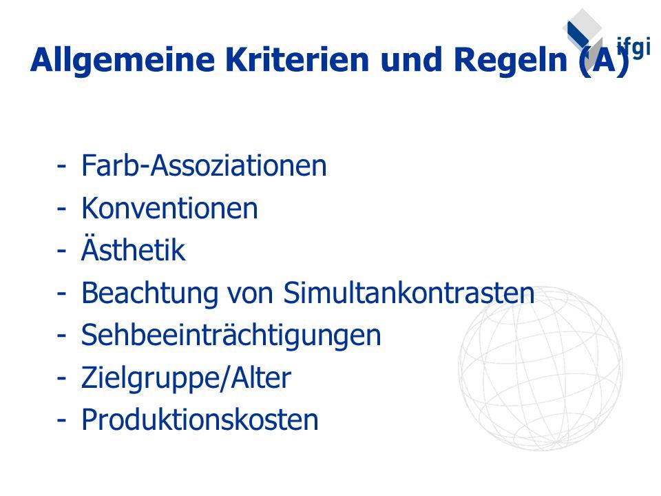 Allgemeine Kriterien und Regeln (A) -Farb-Assoziationen -Konventionen -Ästhetik -Beachtung von Simultankontrasten -Sehbeeinträchtigungen -Zielgruppe/A