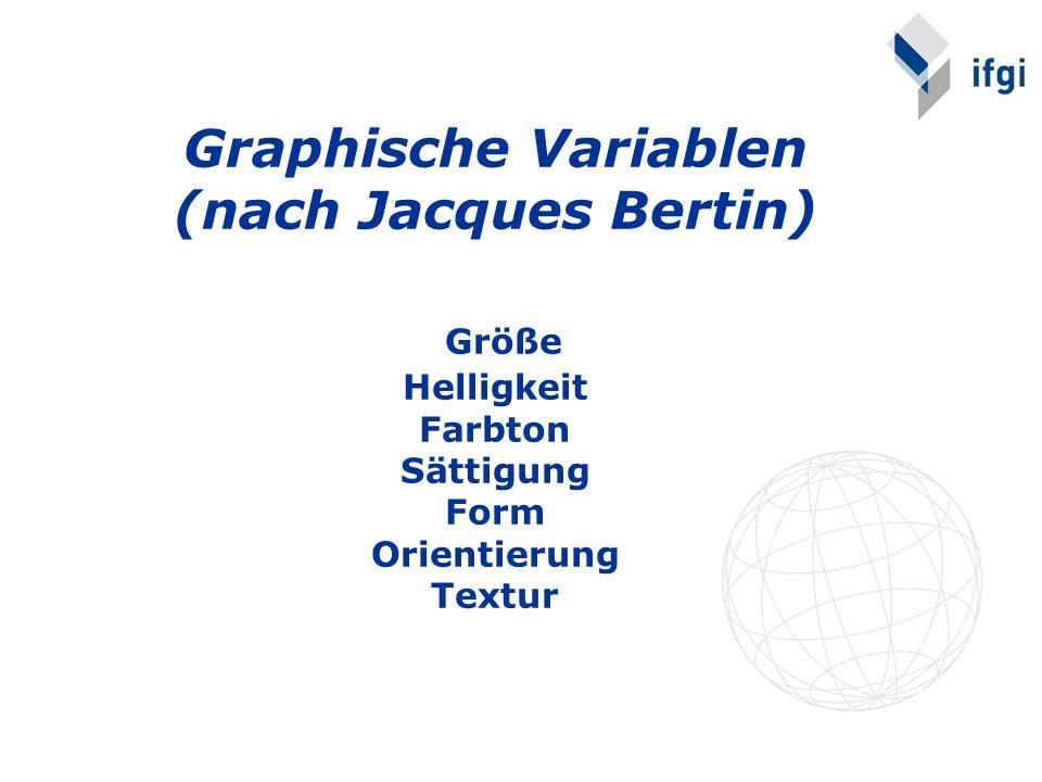 Graphische Variablen (nach Jacques Bertin) Größe Helligkeit Farbton Sättigung Form Orientierung Textur