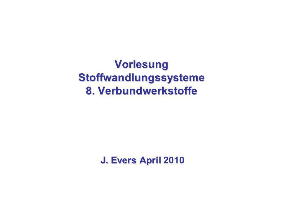 Vorlesung Stoffwandlungssysteme 8. Verbundwerkstoffe J. Evers April J. Evers April 2010