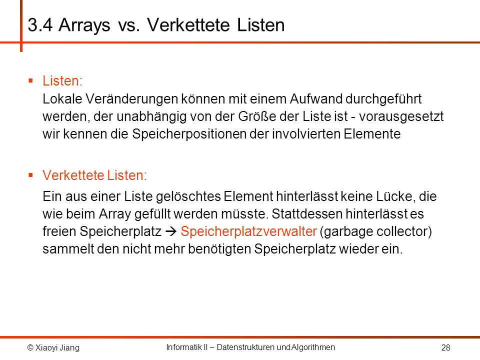 © Xiaoyi Jiang Informatik II – Datenstrukturen und Algorithmen 28 3.4 Arrays vs.