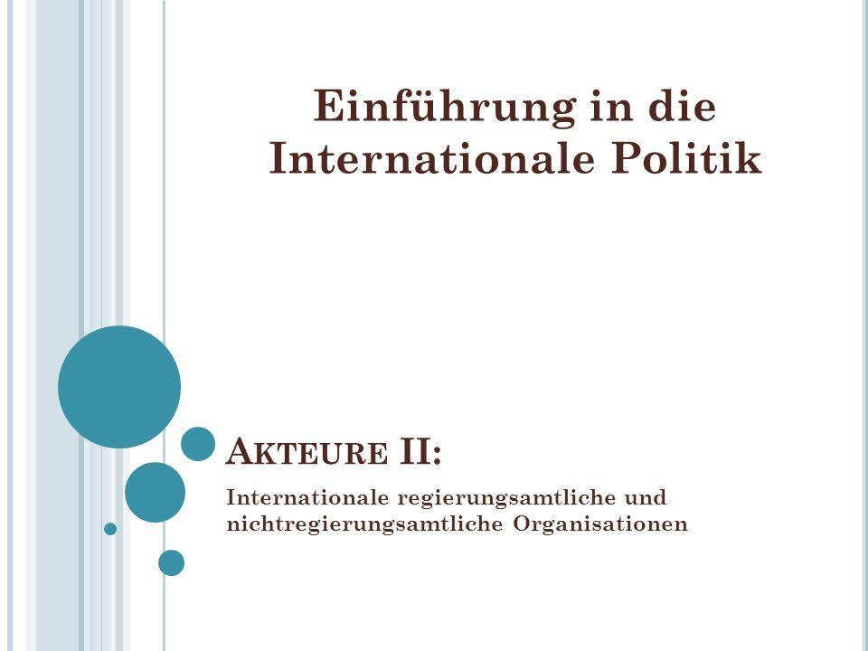 A KTEURE II: Internationale regierungsamtliche und nichtregierungsamtliche Organisationen Einführung in die Internationale Politik