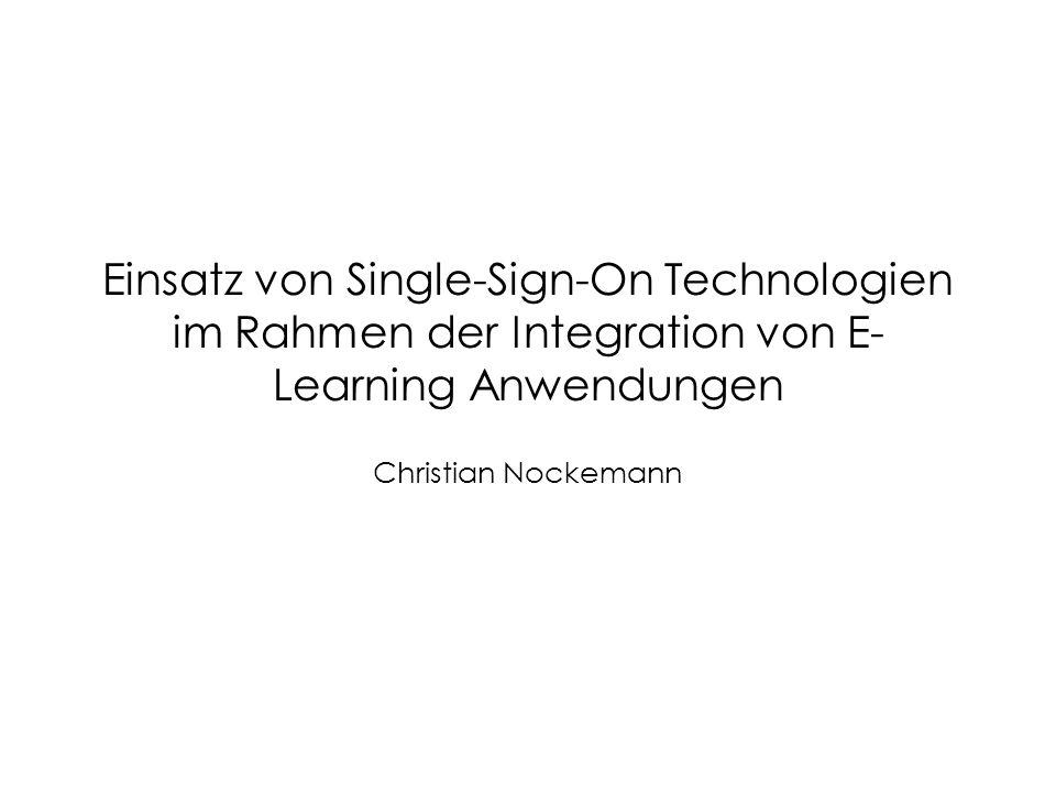 Einsatz von Single-Sign-On Technologien im Rahmen der Integration von E- Learning Anwendungen Christian Nockemann